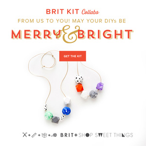 Brit Kit Collabs: From us to you! May your DIYs be Merry & Bright. Get the Kit!